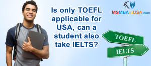 Is only TOEFL applicable for USA, can a student also take IELTS?