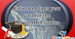 Estimate of per year cost for the MS or MBA course in USA