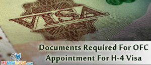 Documents Required For OFC Appointment for H-4 Visa