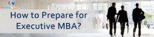 How to Prepare for Executive MBA?