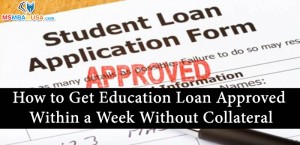 How to Get Education Loan Approved Within a Week Without Collateral?
