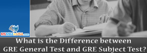 4 Differences between GRE General Test and GRE Subject Test?
