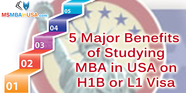 5 Major Benefits of Studying MBA in USA on H1B or L1 Visa