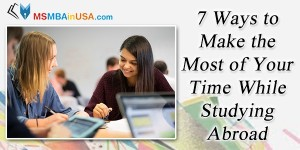 7 Ways to Make the Most of Your Time While Studying Abroad