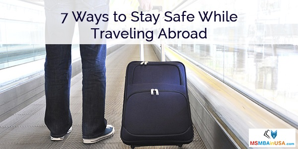 7 Ways to Stay Safe While Traveling Abroad