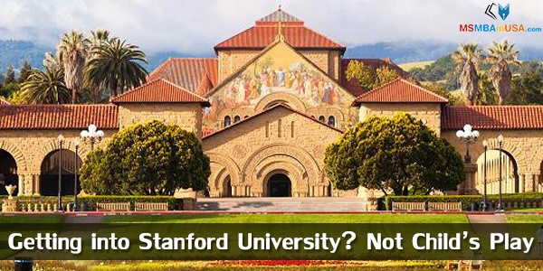 Getting into Stanford University? Not Child's Play